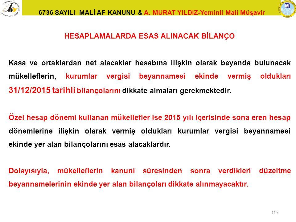 6736 SAYILI MALİ AF KANUNU & A. MURAT YILDIZ-Yeminli Mali Müşavir 115 HESAPLAMALARDA ESAS ALINACAK BİLANÇO Kasa ve ortaklardan net alacaklar hesabına