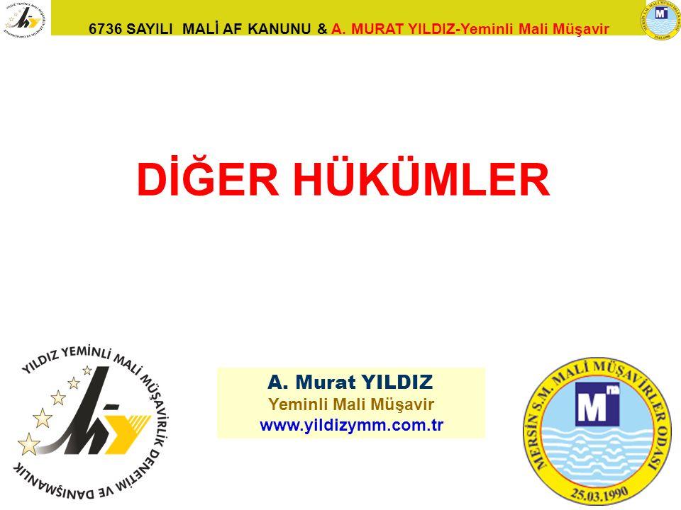 6736 SAYILI MALİ AF KANUNU & A. MURAT YILDIZ-Yeminli Mali Müşavir 128 A. Murat YILDIZ Yeminli Mali Müşavir www.yildizymm.com.tr DİĞER HÜKÜMLER