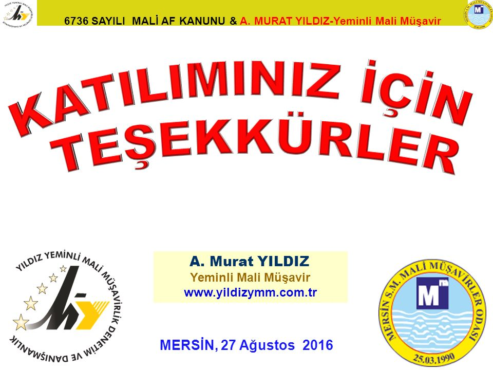 6736 SAYILI MALİ AF KANUNU & A. MURAT YILDIZ-Yeminli Mali Müşavir MERSİN, 27 Ağustos 2016 133 A. Murat YILDIZ Yeminli Mali Müşavir www.yildizymm.com.t