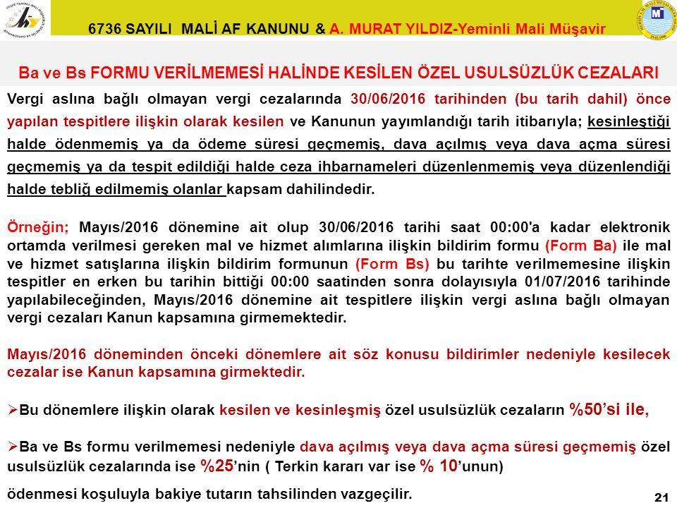 6736 SAYILI MALİ AF KANUNU & A. MURAT YILDIZ-Yeminli Mali Müşavir 21 Vergi aslına bağlı olmayan vergi cezalarında 30/06/2016 tarihinden (bu tarih dahi