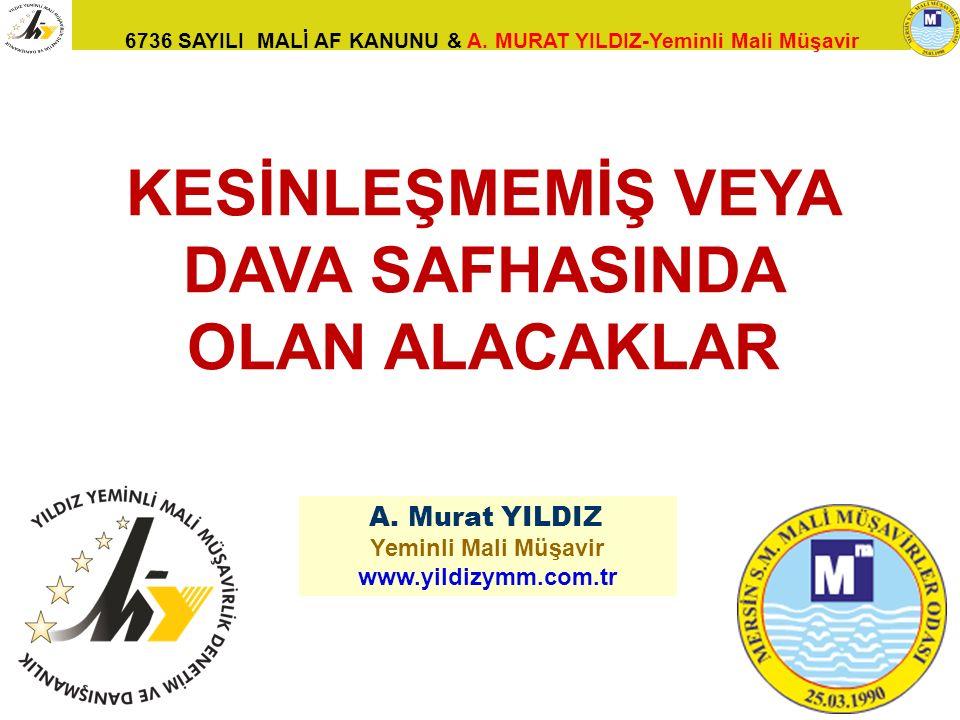 6736 SAYILI MALİ AF KANUNU & A. MURAT YILDIZ-Yeminli Mali Müşavir 22 A. Murat YILDIZ Yeminli Mali Müşavir www.yildizymm.com.tr KESİNLEŞMEMİŞ VEYA DAVA