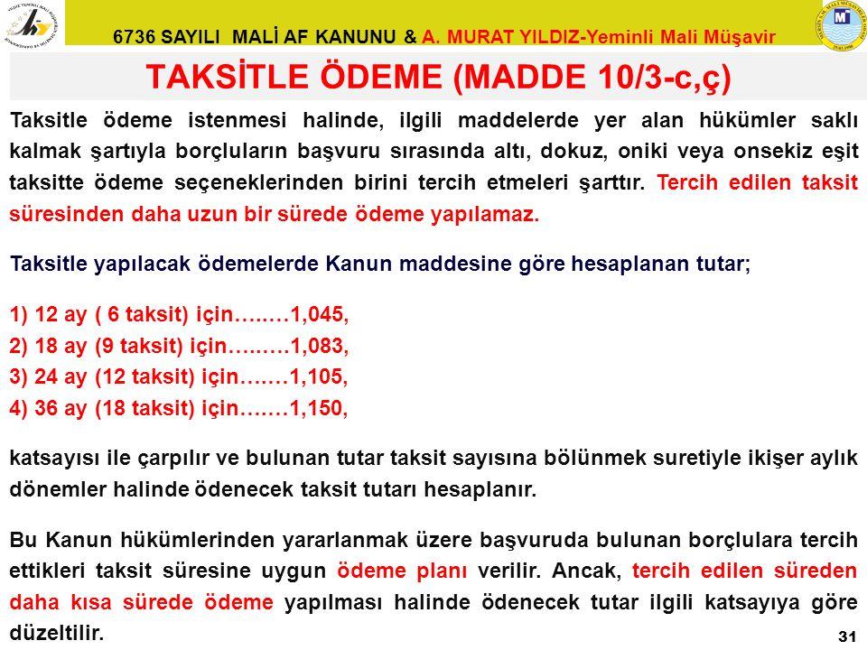 6736 SAYILI MALİ AF KANUNU & A. MURAT YILDIZ-Yeminli Mali Müşavir TAKSİTLE ÖDEME (MADDE 10/3-c,ç) 31 Taksitle ödeme istenmesi halinde, ilgili maddeler