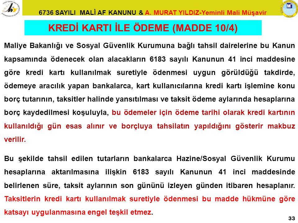 6736 SAYILI MALİ AF KANUNU & A. MURAT YILDIZ-Yeminli Mali Müşavir 33 Maliye Bakanlığı ve Sosyal Güvenlik Kurumuna bağlı tahsil dairelerine bu Kanun ka
