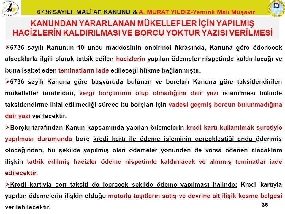 6736 SAYILI MALİ AF KANUNU & A. MURAT YILDIZ-Yeminli Mali Müşavir 36  6736 sayılı Kanunun 10 uncu maddesinin onbirinci fıkrasında, Kanuna göre ödenec