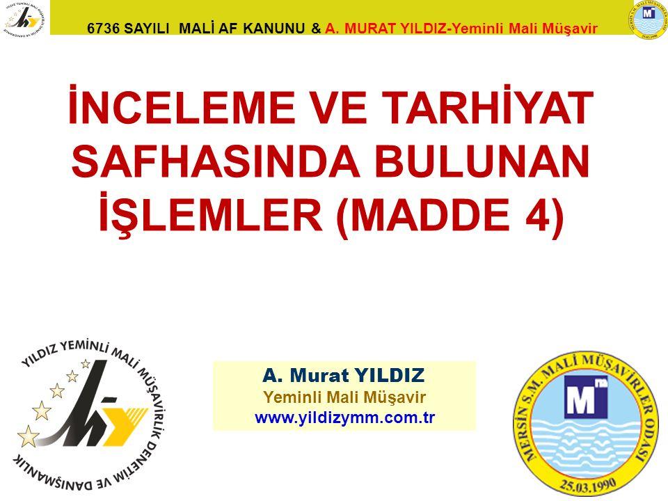 6736 SAYILI MALİ AF KANUNU & A. MURAT YILDIZ-Yeminli Mali Müşavir 40 A. Murat YILDIZ Yeminli Mali Müşavir www.yildizymm.com.tr İNCELEME VE TARHİYAT SA
