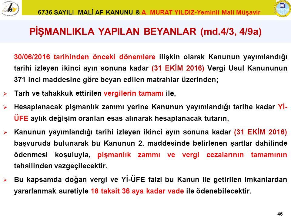 6736 SAYILI MALİ AF KANUNU & A. MURAT YILDIZ-Yeminli Mali Müşavir 46 PİŞMANLIKLA YAPILAN BEYANLAR (md.4/3, 4/9a) 30/06/2016 tarihinden önceki dönemler