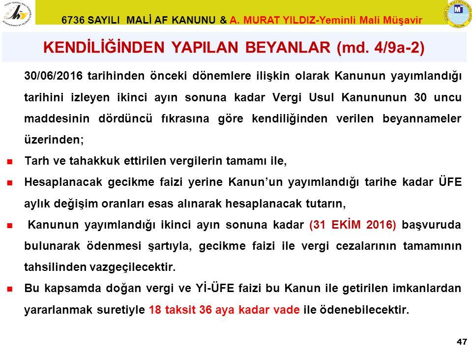6736 SAYILI MALİ AF KANUNU & A. MURAT YILDIZ-Yeminli Mali Müşavir KENDİLİĞİNDEN YAPILAN BEYANLAR (md. 4/9a-2) 30/06/2016 tarihinden önceki dönemlere i