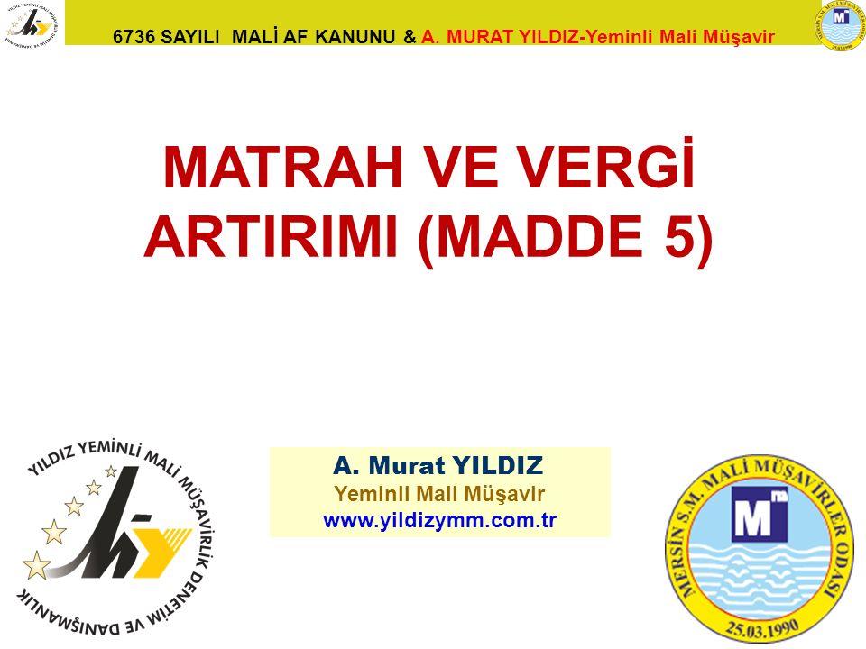 6736 SAYILI MALİ AF KANUNU & A. MURAT YILDIZ-Yeminli Mali Müşavir 48 A. Murat YILDIZ Yeminli Mali Müşavir www.yildizymm.com.tr MATRAH VE VERGİ ARTIRIM