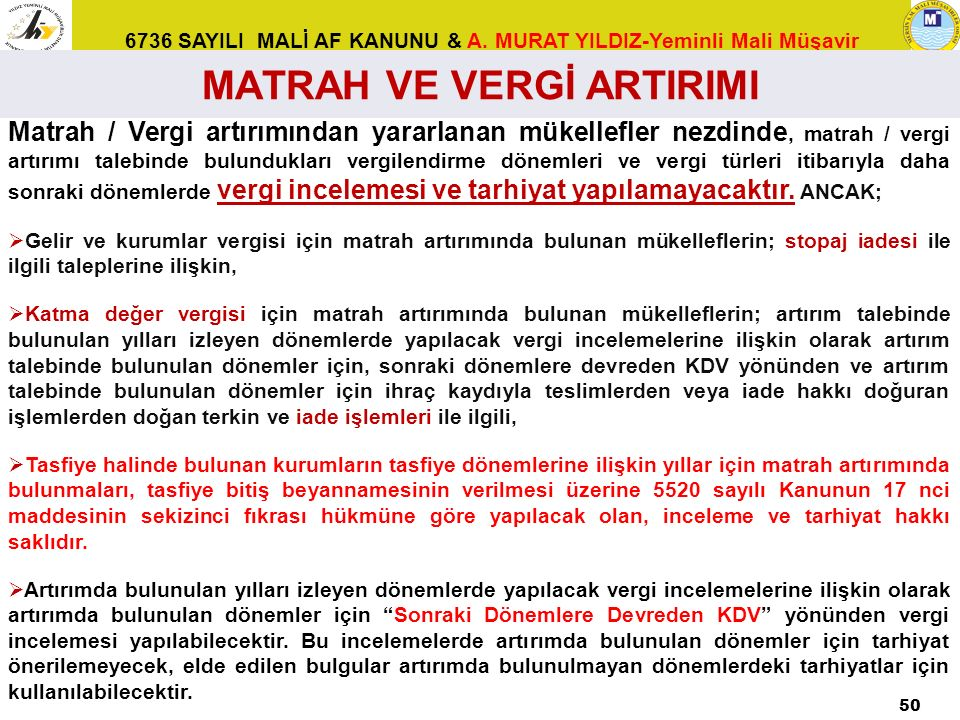 6736 SAYILI MALİ AF KANUNU & A. MURAT YILDIZ-Yeminli Mali Müşavir Matrah / Vergi artırımından yararlanan mükellefler nezdinde, matrah / vergi artırımı
