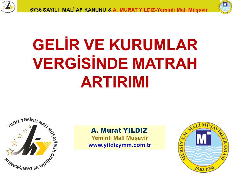 6736 SAYILI MALİ AF KANUNU & A. MURAT YILDIZ-Yeminli Mali Müşavir 54 A. Murat YILDIZ Yeminli Mali Müşavir www.yildizymm.com.tr GELİR VE KURUMLAR VERGİ