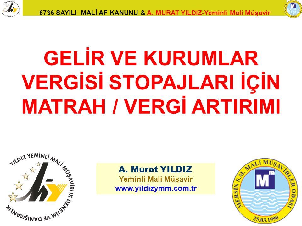 6736 SAYILI MALİ AF KANUNU & A. MURAT YILDIZ-Yeminli Mali Müşavir 79 A. Murat YILDIZ Yeminli Mali Müşavir www.yildizymm.com.tr GELİR VE KURUMLAR VERGİ