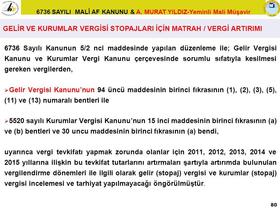 6736 SAYILI MALİ AF KANUNU & A. MURAT YILDIZ-Yeminli Mali Müşavir 6736 Sayılı Kanunun 5/2 nci maddesinde yapılan düzenleme ile; Gelir Vergisi Kanunu v