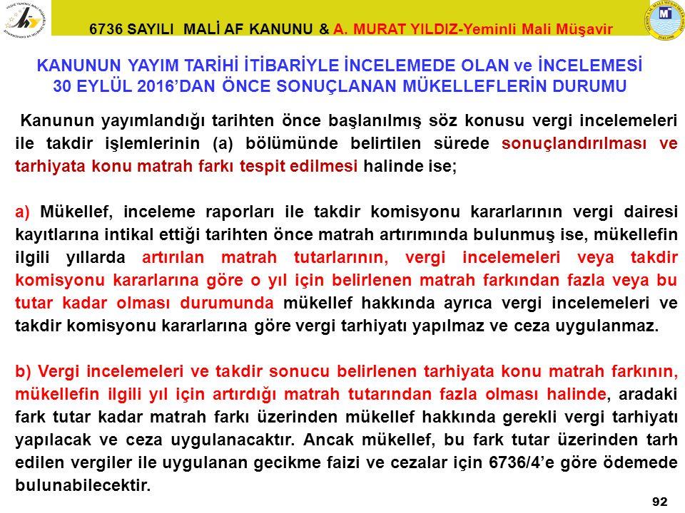 6736 SAYILI MALİ AF KANUNU & A. MURAT YILDIZ-Yeminli Mali Müşavir 92 Kanunun yayımlandığı tarihten önce başlanılmış söz konusu vergi incelemeleri ile