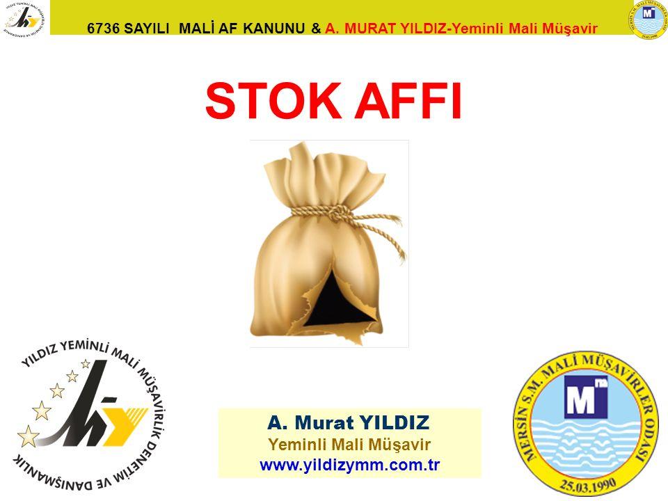 6736 SAYILI MALİ AF KANUNU & A. MURAT YILDIZ-Yeminli Mali Müşavir 93 A. Murat YILDIZ Yeminli Mali Müşavir www.yildizymm.com.tr STOK AFFI