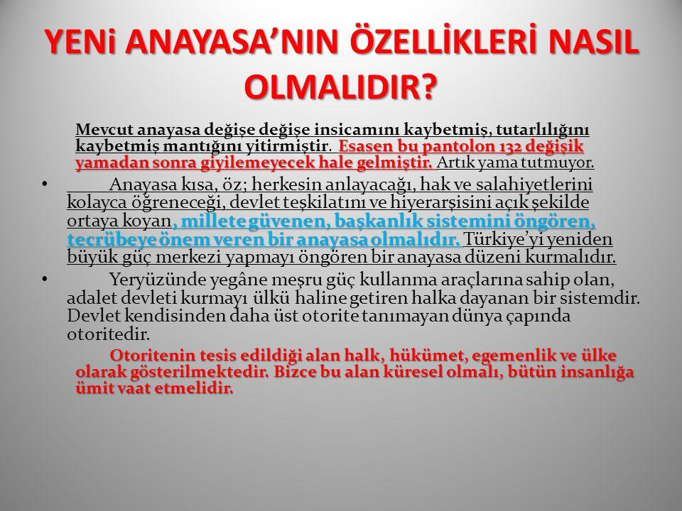 YENi ANAYASA'NIN ÖZELLİKLERİ NASIL OLMALIDIR.