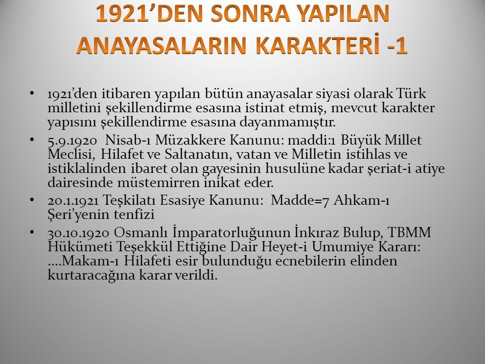 1921'den itibaren yapılan bütün anayasalar siyasi olarak Türk milletini şekillendirme esasına istinat etmiş, mevcut karakter yapısını şekillendirme esasına dayanmamıştır.