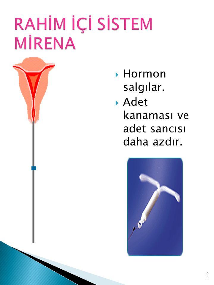  Hormon salgılar.  Adet kanaması ve adet sancısı daha azdır. 21