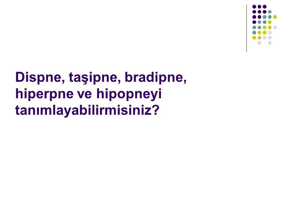 Dispne, taşipne, bradipne, hiperpne ve hipopneyi tanımlayabilirmisiniz?