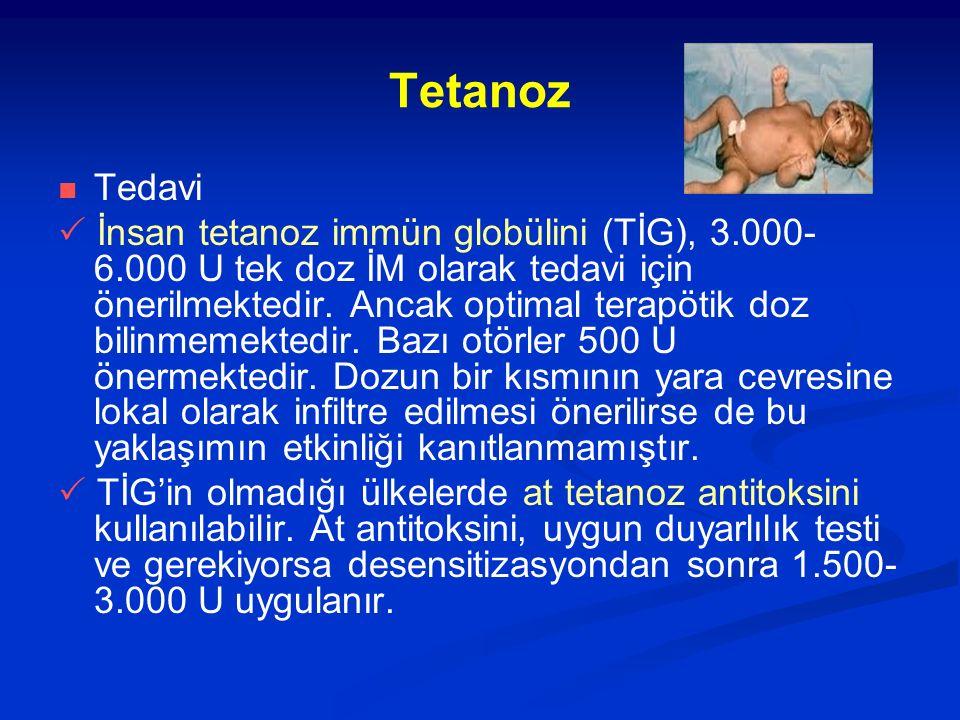 Tetanoz Tedavi  İnsan tetanoz immün globülini (TİG), 3.000- 6.000 U tek doz İM olarak tedavi için önerilmektedir.