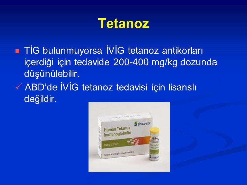 Tetanoz TİG bulunmuyorsa İVİG tetanoz antikorları içerdiği için tedavide 200-400 mg/kg dozunda düşünülebilir.