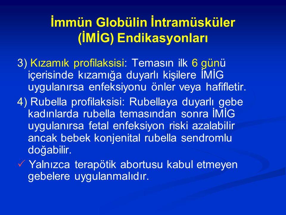 İmmün Globülin İntramüsküler (İMİG) Endikasyonları 3) Kızamık profilaksisi: Temasın ilk 6 günü içerisinde kızamığa duyarlı kişilere İMİG uygulanırsa enfeksiyonu önler veya hafifletir.