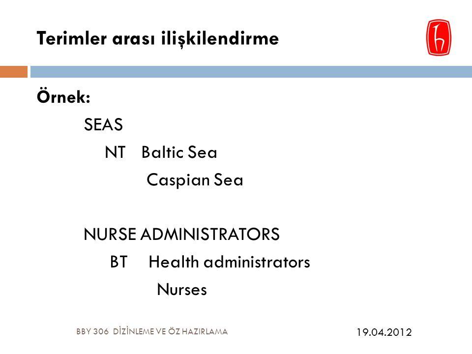 Terimler arası ilişkilendirme Örnek: SEAS NT Baltic Sea Caspian Sea NURSE ADMINISTRATORS BT Health administrators Nurses BBY 306 D İ Z İ NLEME VE ÖZ HAZIRLAMA 19.04.2012