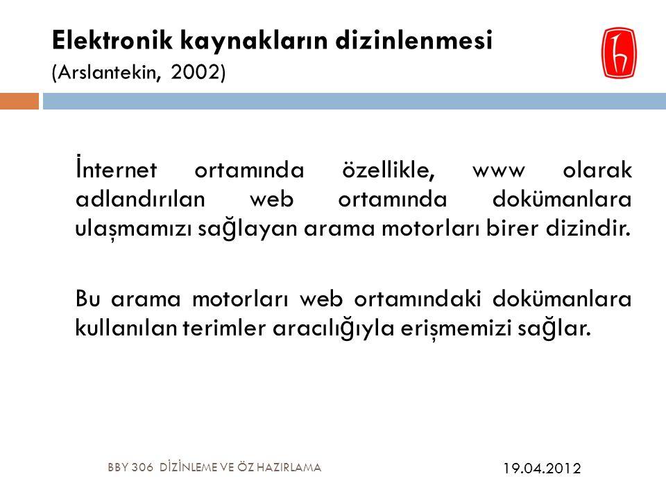 Elektronik kaynakların dizinlenmesi (Arslantekin, 2002) İ nternet ortamında özellikle, www olarak adlandırılan web ortamında dokümanlara ulaşmamızı sa ğ layan arama motorları birer dizindir.