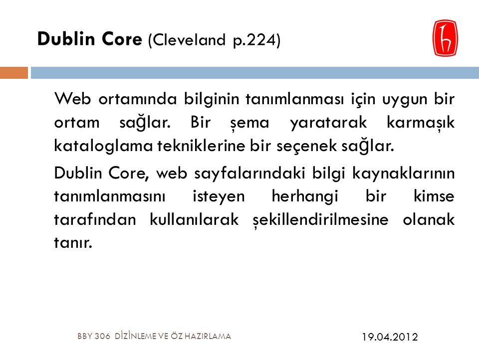 Dublin Core (Cleveland p.224) Web ortamında bilginin tanımlanması için uygun bir ortam sa ğ lar.