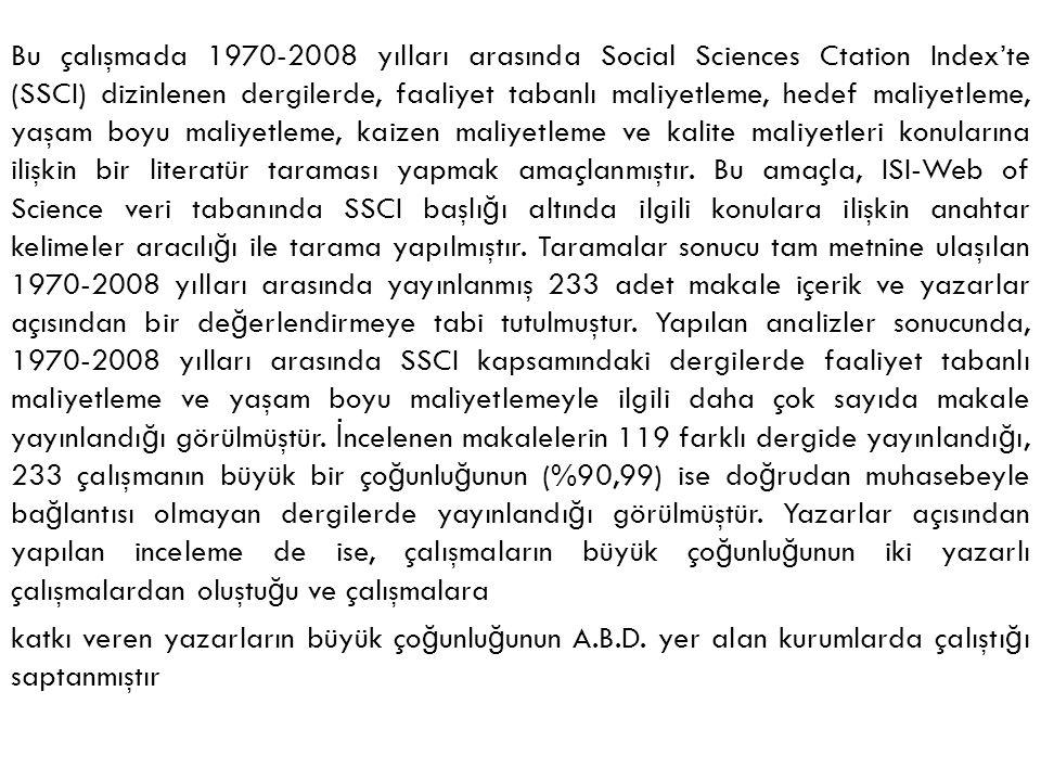 Bu çalışmada 1970-2008 yılları arasında Social Sciences Ctation Index'te (SSCI) dizinlenen dergilerde, faaliyet tabanlı maliyetleme, hedef maliyetleme, yaşam boyu maliyetleme, kaizen maliyetleme ve kalite maliyetleri konularına ilişkin bir literatür taraması yapmak amaçlanmıştır.