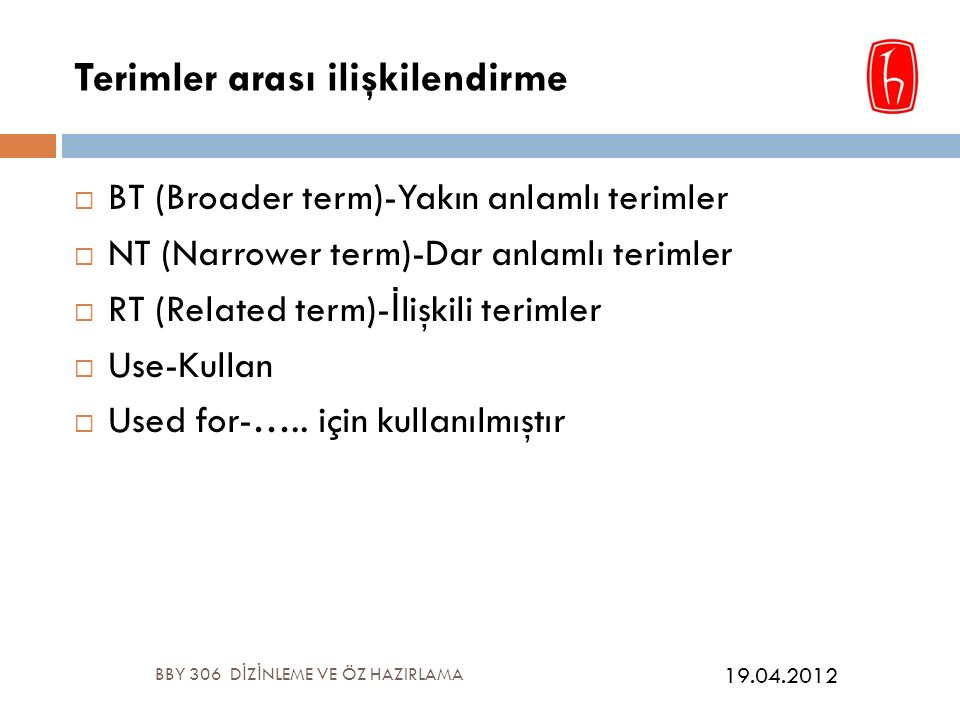 Terimler arası ilişkilendirme  BT (Broader term)-Yakın anlamlı terimler  NT (Narrower term)-Dar anlamlı terimler  RT (Related term)- İ lişkili terimler  Use-Kullan  Used for-…..