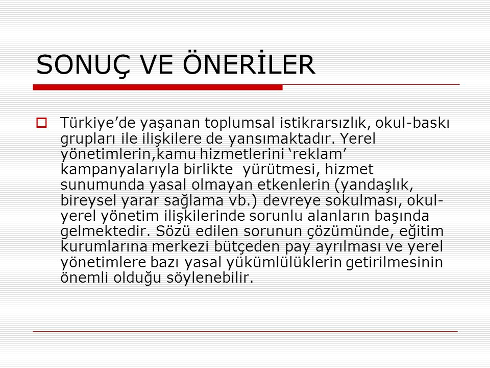 SONUÇ VE ÖNERİLER  Türkiye'de yaşanan toplumsal istikrarsızlık, okul-baskı grupları ile ilişkilere de yansımaktadır. Yerel yönetimlerin,kamu hizmetle
