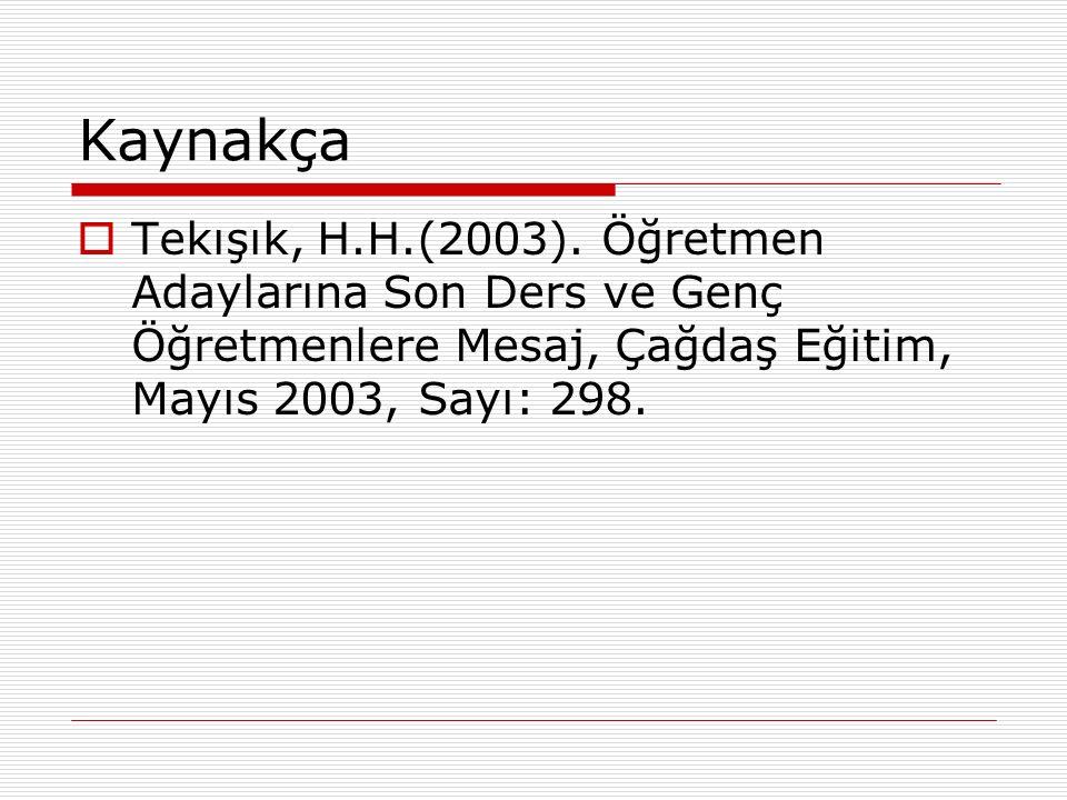 Kaynakça  Tekışık, H.H.(2003).