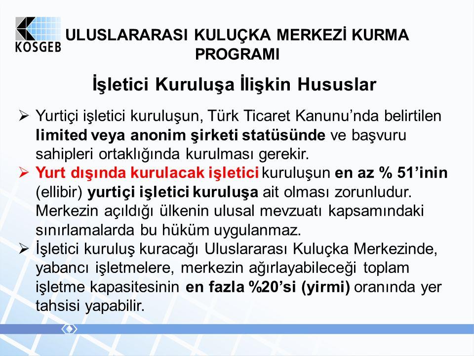 ULUSLARARASI KULUÇKA MERKEZİ KURMA PROGRAMI İşletici Kuruluşa İlişkin Hususlar  Yurtiçi işletici kuruluşun, Türk Ticaret Kanunu'nda belirtilen limited veya anonim şirketi statüsünde ve başvuru sahipleri ortaklığında kurulması gerekir.