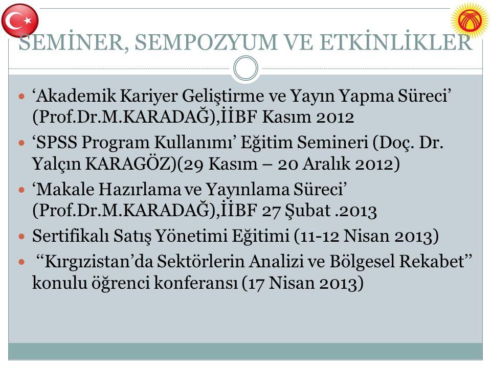 SEMİNER, SEMPOZYUM VE ETKİNLİKLER 'Akademik Kariyer Geliştirme ve Yayın Yapma Süreci' (Prof.Dr.M.KARADAĞ),İİBF Kasım 2012 'SPSS Program Kullanımı' Eğitim Semineri (Doç.