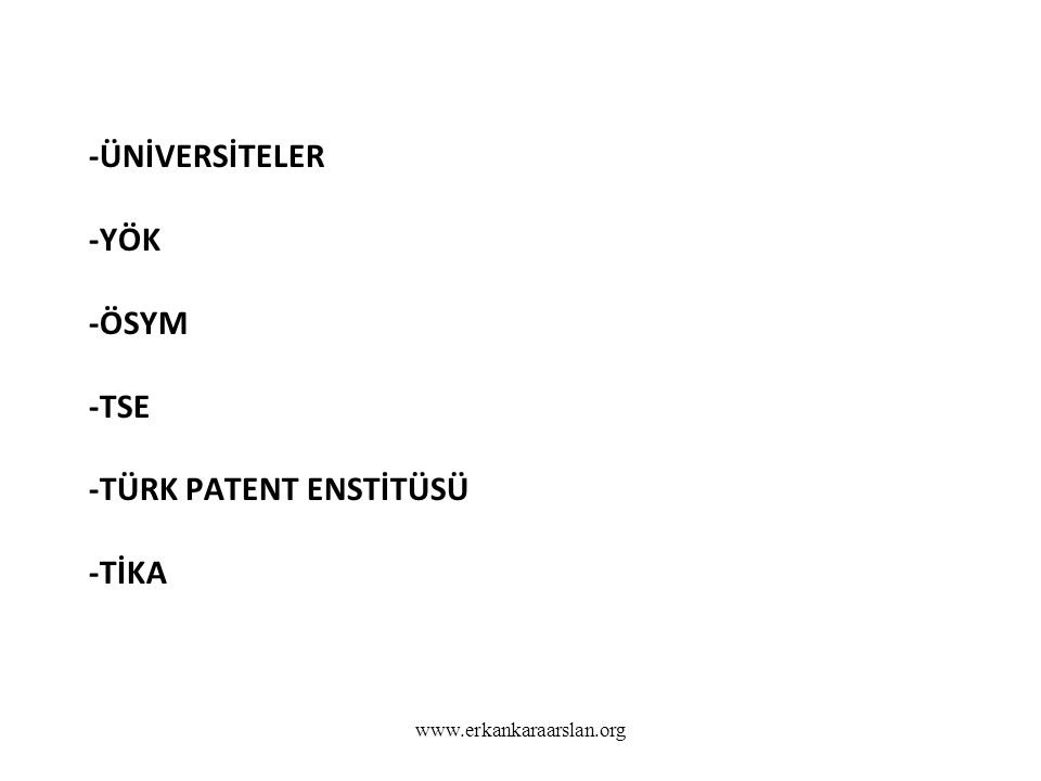 -ÜNİVERSİTELER -YÖK -ÖSYM -TSE -TÜRK PATENT ENSTİTÜSÜ -TİKA www.erkankaraarslan.org