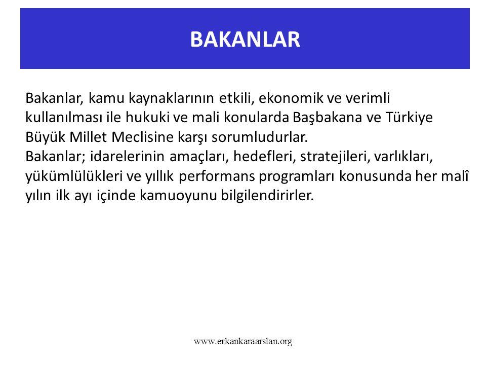 BAKANLAR www.erkankaraarslan.org Bakanlar, kamu kaynaklarının etkili, ekonomik ve verimli kullanılması ile hukuki ve mali konularda Başbakana ve Türkiye Büyük Millet Meclisine karşı sorumludurlar.