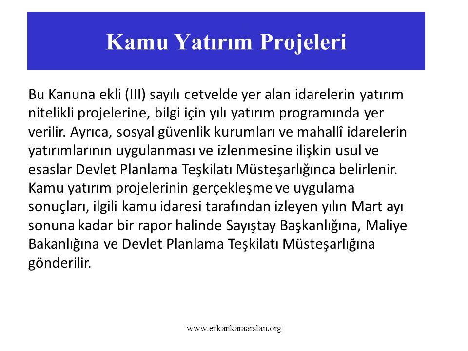 Kamu Yatırım Projeleri www.erkankaraarslan.org Bu Kanuna ekli (III) sayılı cetvelde yer alan idarelerin yatırım nitelikli projelerine, bilgi için yılı yatırım programında yer verilir.