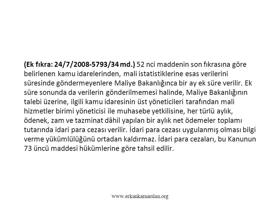 Ödemenin çeşidine göre ilgili mevzuatında belirlenen belgelerin tamam olması (Ek fıkra: 24/7/2008-5793/34 md.) 52 nci maddenin son fıkrasına göre belirlenen kamu idarelerinden, mali istatistiklerine esas verilerini süresinde göndermeyenlere Maliye Bakanlığınca bir ay ek süre verilir.