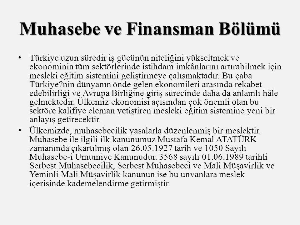 Muhasebe ve Finansman Bölümü Türkiye uzun süredir iş gücünün niteliğini yükseltmek ve ekonominin tüm sektörlerinde istihdam imkânlarını artırabilmek için mesleki eğitim sistemini geliştirmeye çalışmaktadır.