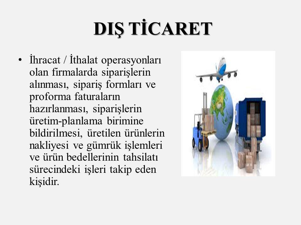 DIŞ TİCARET DIŞ TİCARET İhracat / İthalat operasyonları olan firmalarda siparişlerin alınması, sipariş formları ve proforma faturaların hazırlanması,