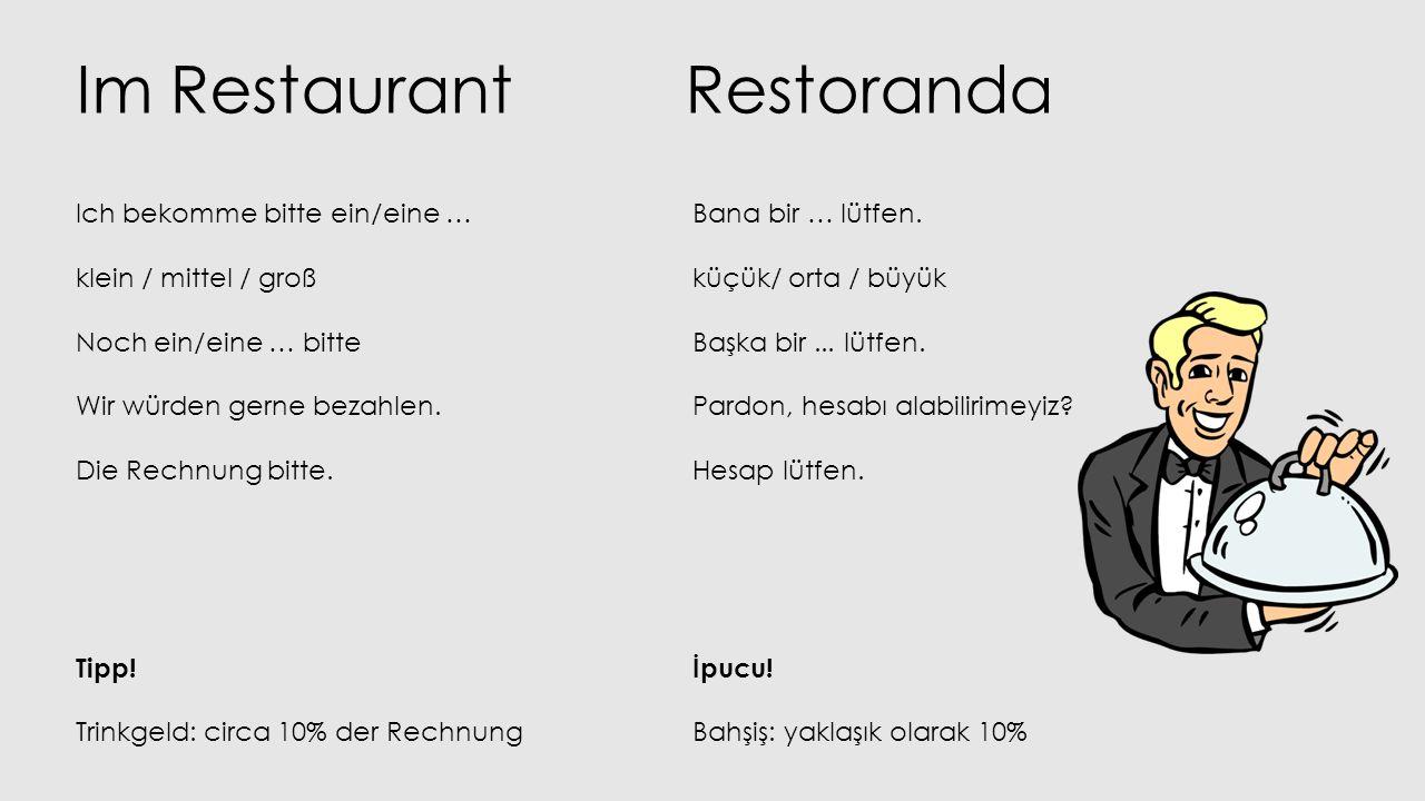Im Restaurant Ich bekomme bitte ein/eine … klein / mittel / groß Noch ein/eine … bitte Wir würden gerne bezahlen. Die Rechnung bitte. Tipp! Trinkgeld: