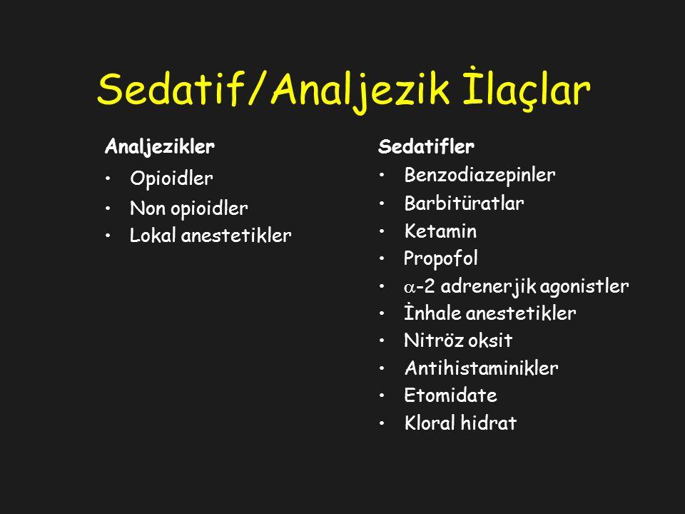Sedatif/Analjezik İlaçlar Sedatifler Benzodiazepinler Barbitüratlar Ketamin Propofol  -2 adrenerjik agonistler İnhale anestetikler Nitröz oksit Antih