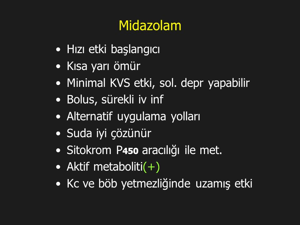 Midazolam Hızı etki başlangıcı Kısa yarı ömür Minimal KVS etki, sol. depr yapabilir Bolus, sürekli iv inf Alternatif uygulama yolları Suda iyi çözünür