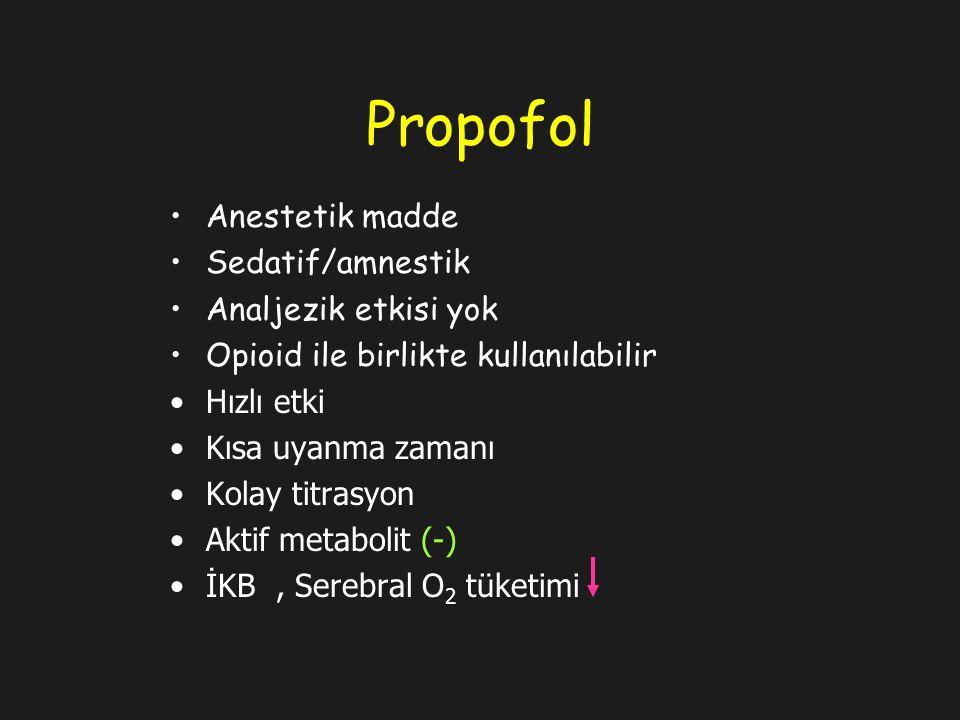 Propofol Anestetik madde Sedatif/amnestik Analjezik etkisi yok Opioid ile birlikte kullanılabilir Hızlı etki Kısa uyanma zamanı Kolay titrasyon Aktif metabolit (-) İKB, Serebral O 2 tüketimi