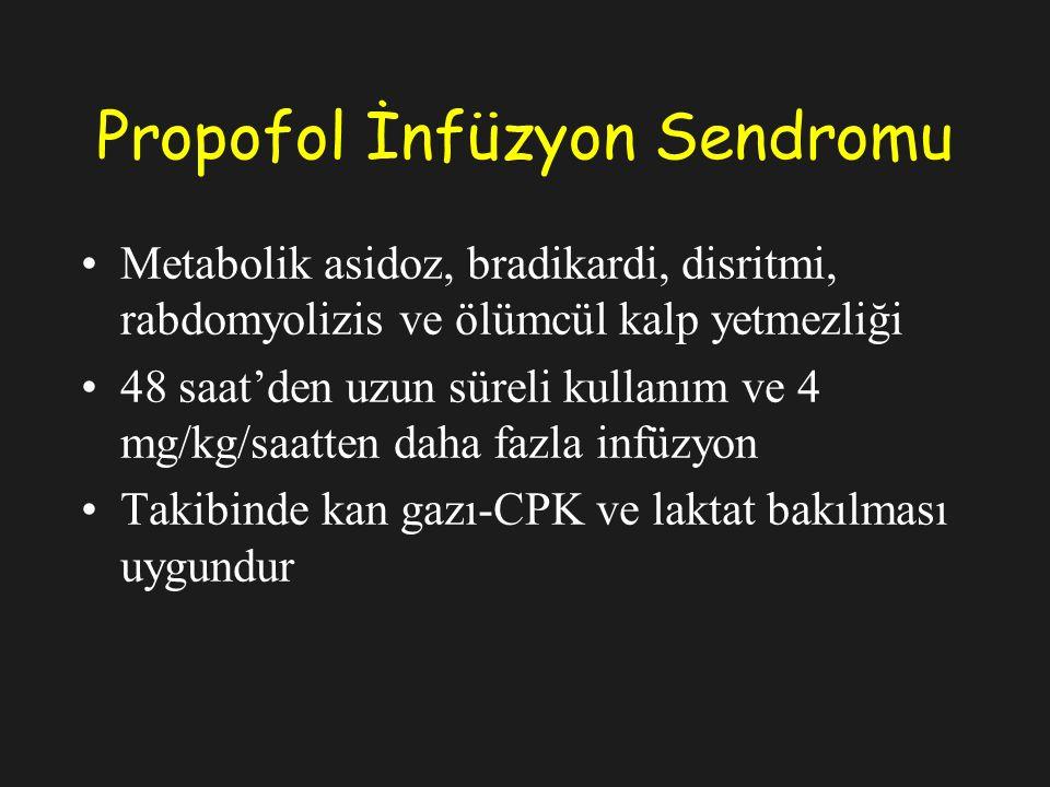 Propofol İnfüzyon Sendromu Metabolik asidoz, bradikardi, disritmi, rabdomyolizis ve ölümcül kalp yetmezliği 48 saat'den uzun süreli kullanım ve 4 mg/kg/saatten daha fazla infüzyon Takibinde kan gazı-CPK ve laktat bakılması uygundur