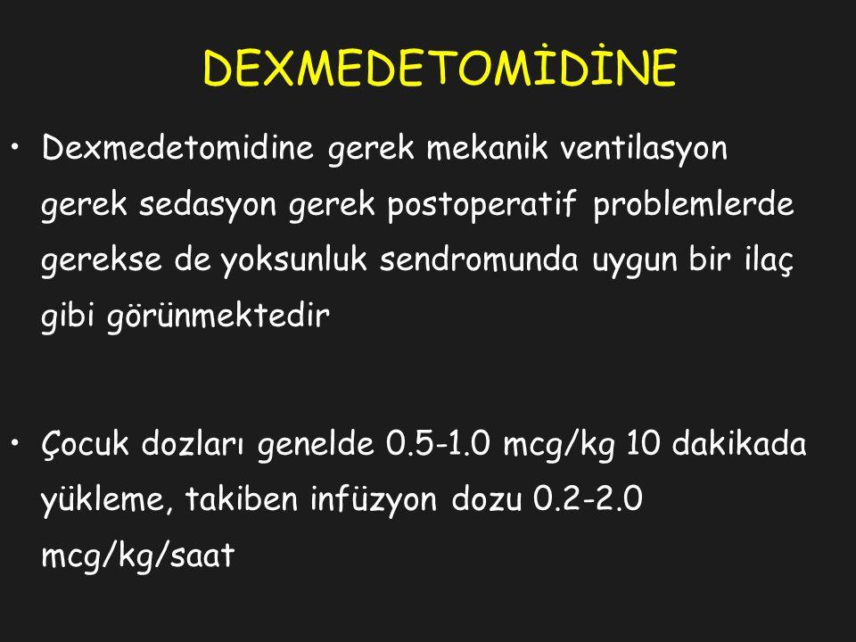 DEXMEDETOMİDİNE Dexmedetomidine gerek mekanik ventilasyon gerek sedasyon gerek postoperatif problemlerde gerekse de yoksunluk sendromunda uygun bir ilaç gibi görünmektedir Çocuk dozları genelde 0.5-1.0 mcg/kg 10 dakikada yükleme, takiben infüzyon dozu 0.2-2.0 mcg/kg/saat