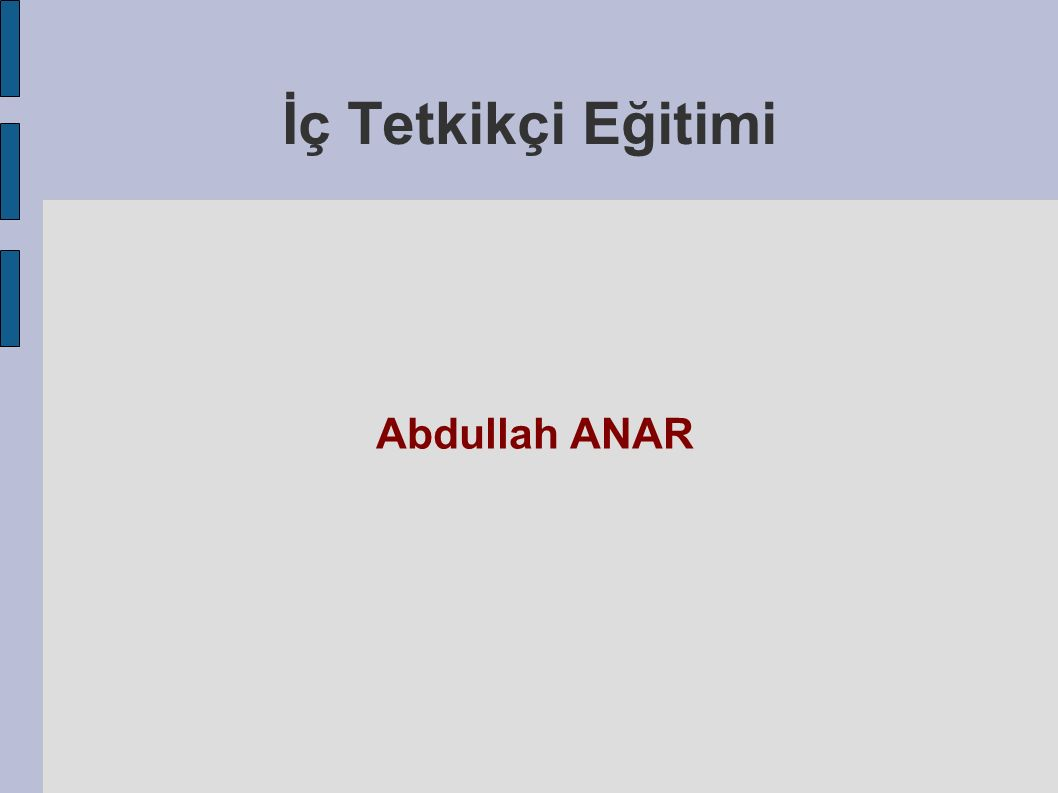 İç Tetkik : Somut Kanıt İ Yazılı belgeler –Dokümanlar –Kayıtlar Gözlemler