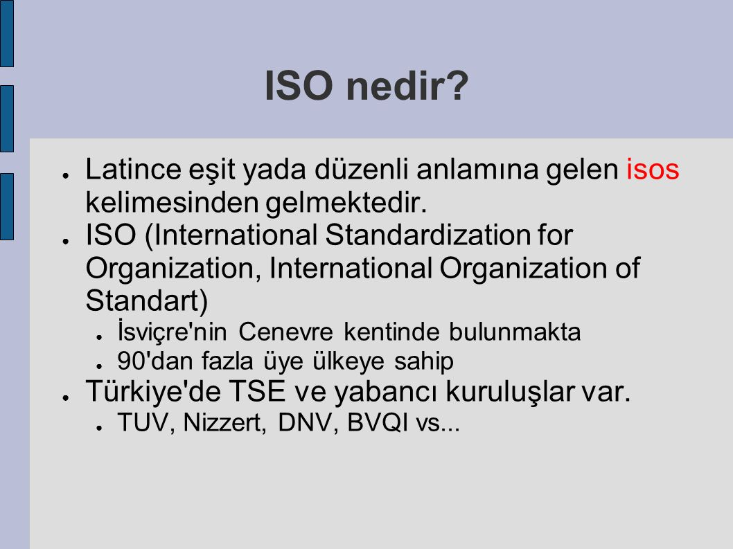 ISO nedir. ● Latince eşit yada düzenli anlamına gelen isos kelimesinden gelmektedir.