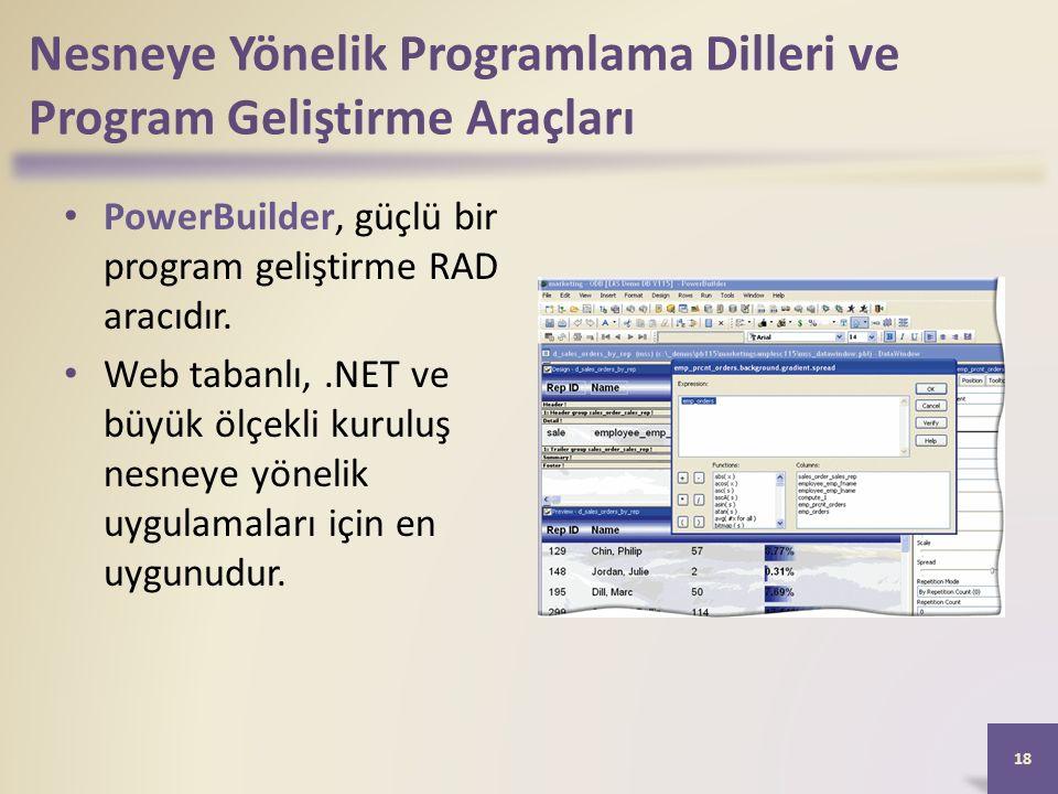 Nesneye Yönelik Programlama Dilleri ve Program Geliştirme Araçları PowerBuilder, güçlü bir program geliştirme RAD aracıdır.