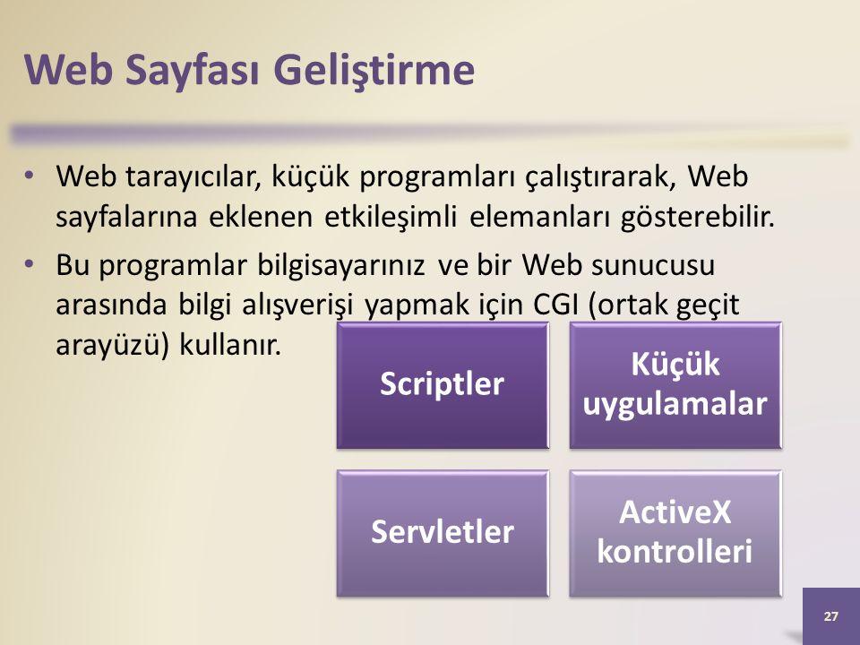 Web Sayfası Geliştirme Web tarayıcılar, küçük programları çalıştırarak, Web sayfalarına eklenen etkileşimli elemanları gösterebilir.